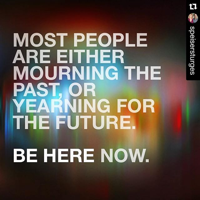 Everything is so much more enjoyable when you are present. Here. Now... #Repost @speisersturges with @repostapp. ??? Most people are either mourning the past, or yearning for the future. Be. Here. Now. #speisersturgesactingstudio #presence #beherenow